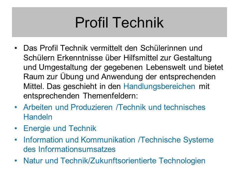 Profil Technik Das Profil Technik vermittelt den Schülerinnen und Schülern Erkenntnisse über Hilfsmittel zur Gestaltung und Umgestaltung der gegebenen