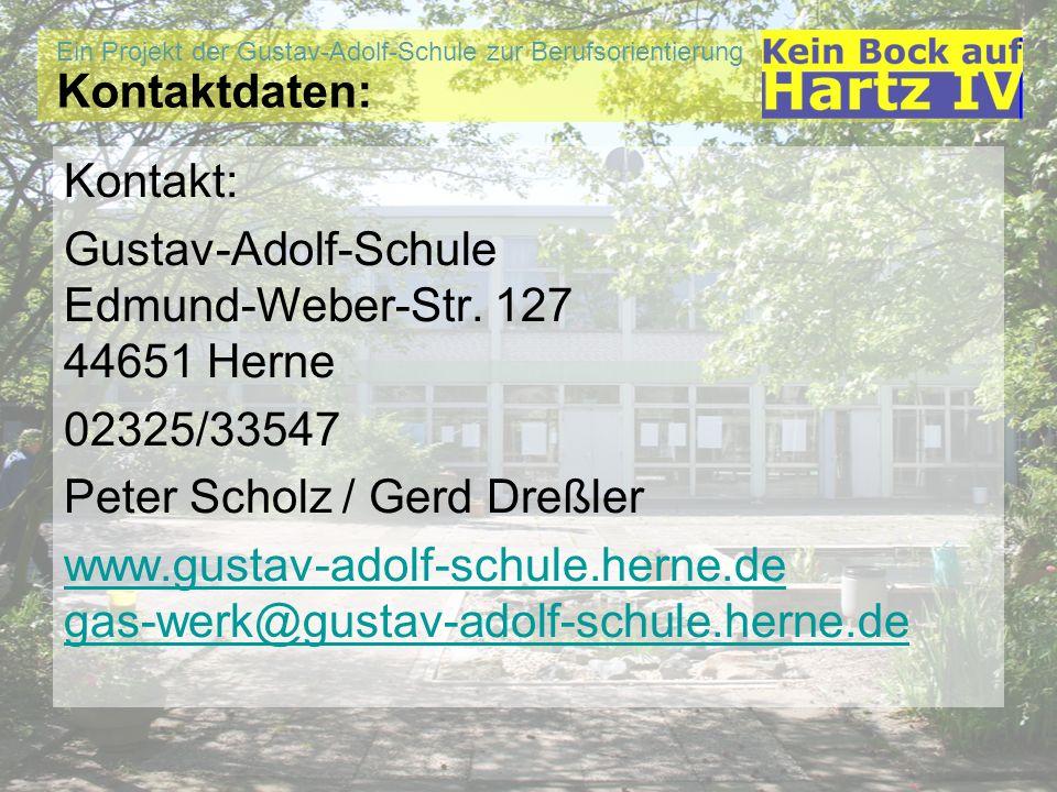 Ein Projekt der Gustav-Adolf-Schule zur Berufsorientierung Kontaktdaten: Kontakt: Gustav-Adolf-Schule Edmund-Weber-Str. 127 44651 Herne 02325/33547 Pe