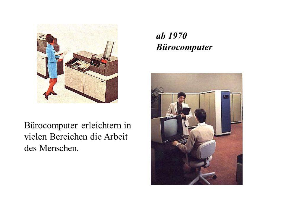 ab 1960 Personalcomputer Seit etwa 1960 werden Personalcomputer produziert. Diese werden heute immer schneller und leistungsfähiger.