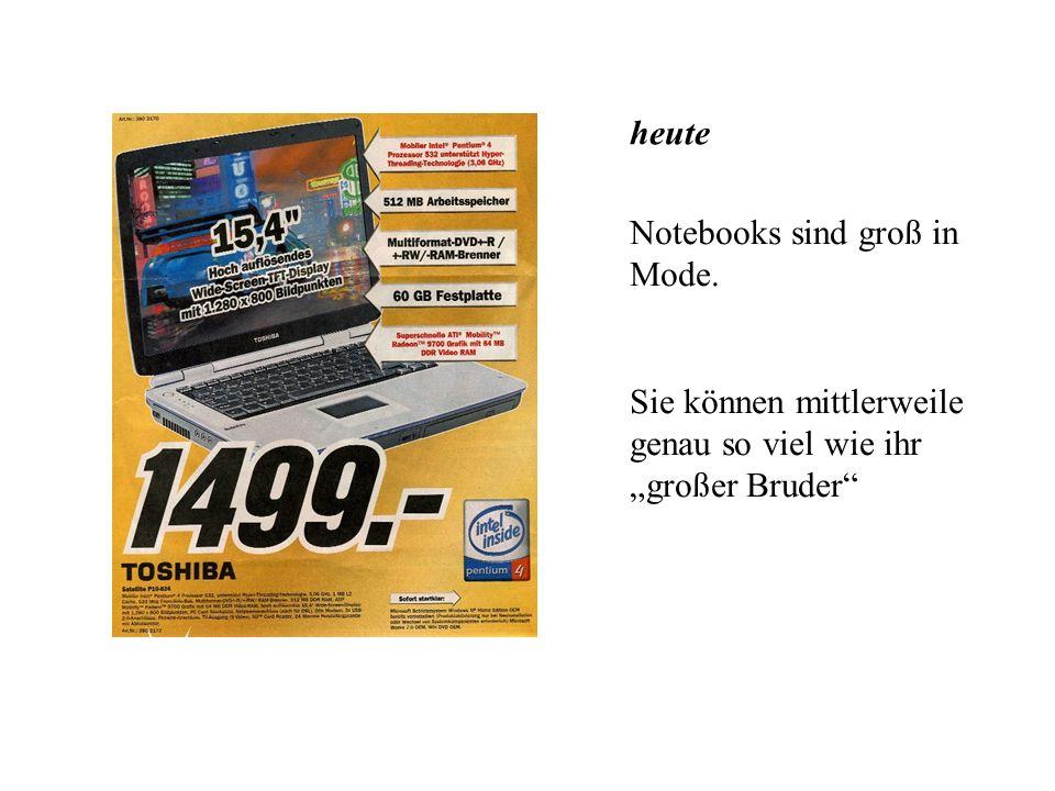 heute Personalcomputer der 5. Generation werden immer schneller, besser, billiger, … Jedenfalls steht das in der Werbung…