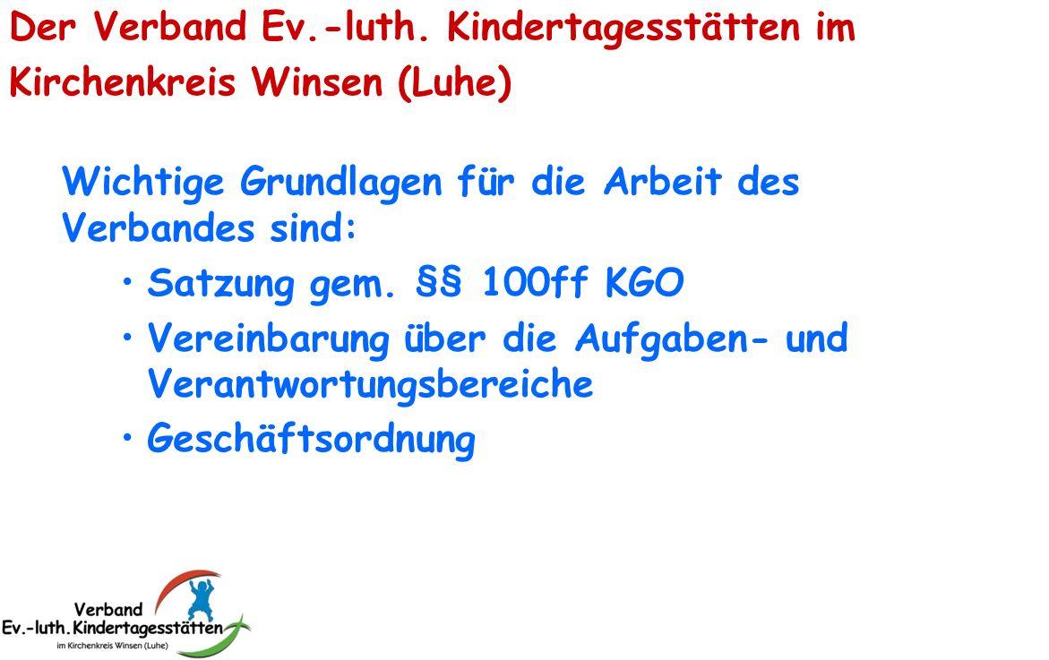 Der Verband Ev.-luth. Kindertagesstätten im Kirchenkreis Winsen (Luhe) Wichtige Grundlagen für die Arbeit des Verbandes sind: Satzung gem. §§ 100ff KG