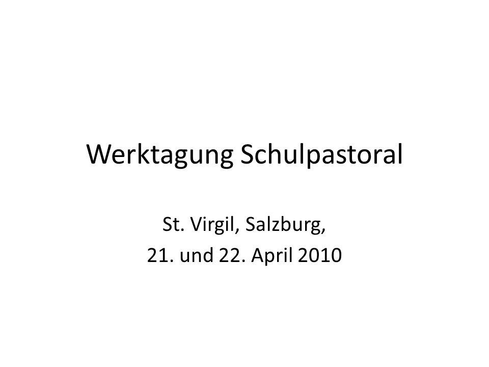 Werktagung Schulpastoral St. Virgil, Salzburg, 21. und 22. April 2010