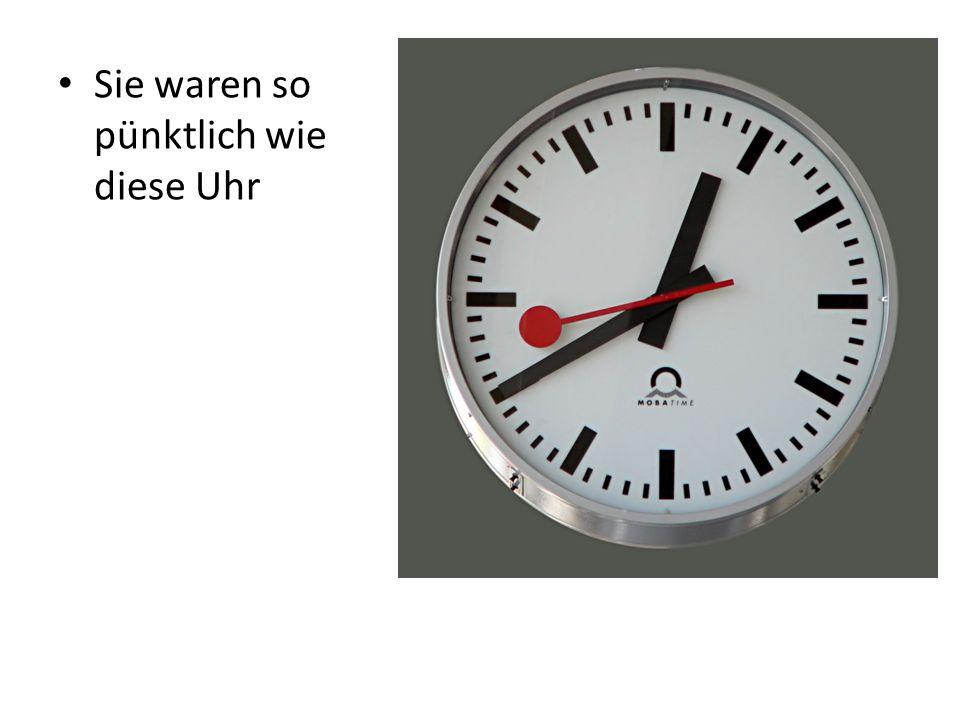 Sie waren so pünktlich wie diese Uhr