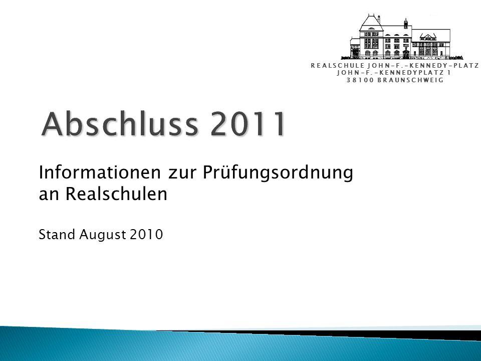REALSCHULE JOHN-F.-KENNEDY-PLATZ JOHN-F.-KENNEDYPLATZ 1 38100 BRAUNSCHWEIG Informationen zur Prüfungsordnung an Realschulen Stand August 2010