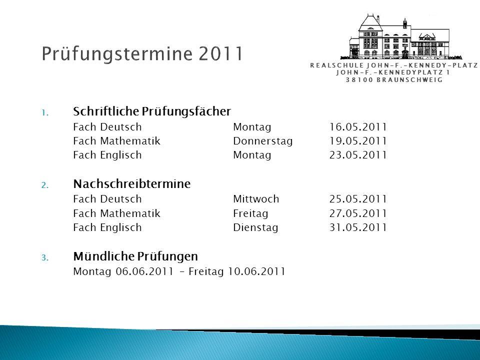 REALSCHULE JOHN-F.-KENNEDY-PLATZ JOHN-F.-KENNEDYPLATZ 1 38100 BRAUNSCHWEIG Prüfungstermine 2011 1. Schriftliche Prüfungsfächer Fach DeutschMontag16.05