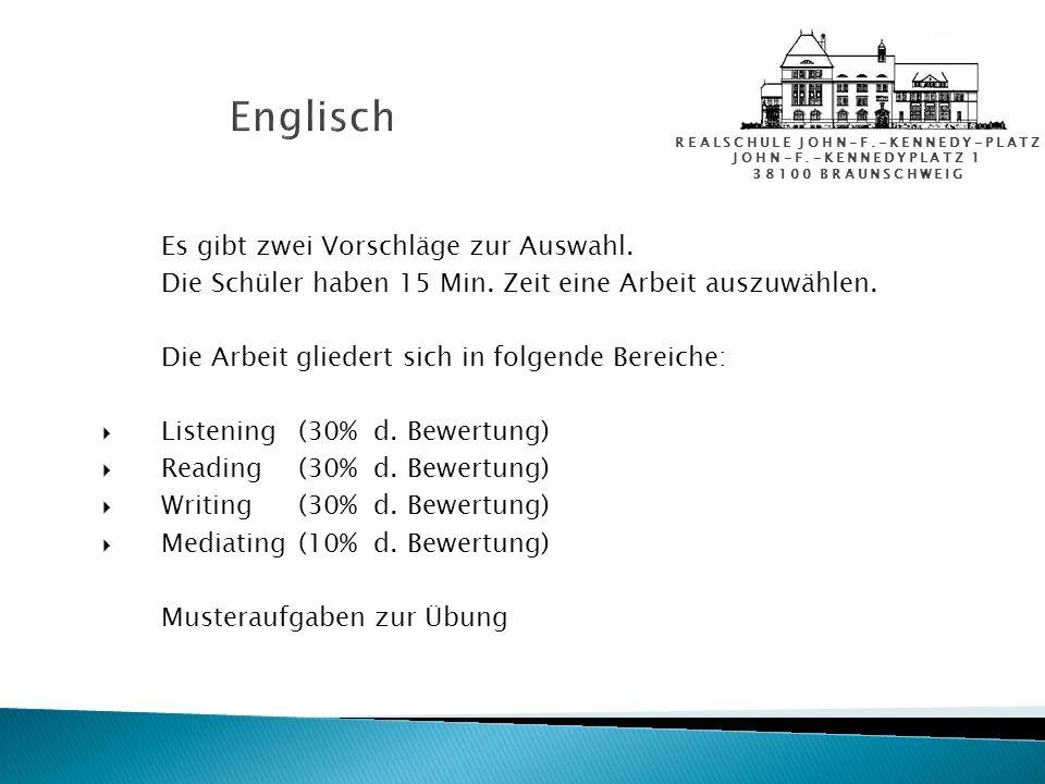 REALSCHULE JOHN-F.-KENNEDY-PLATZ JOHN-F.-KENNEDYPLATZ 1 38100 BRAUNSCHWEIG Englisch Es gibt zwei Vorschläge zur Auswahl. Die Schüler haben 15 Min. Zei