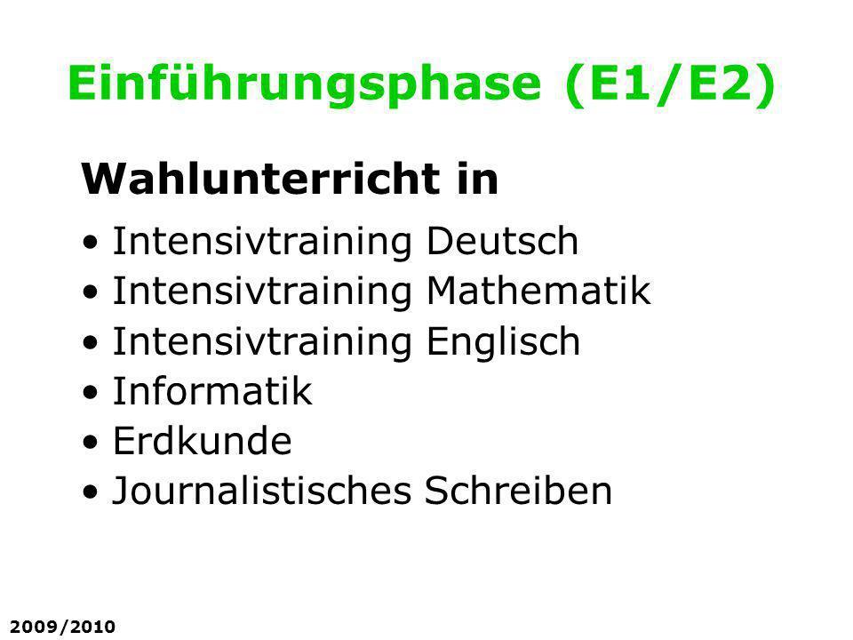 Einführungsphase (E1/E2) Wahlunterricht in Intensivtraining Deutsch Intensivtraining Mathematik Intensivtraining Englisch Informatik Erdkunde Journali
