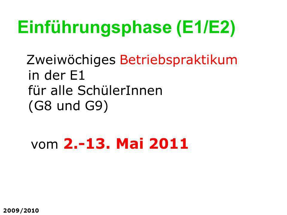 Zweiwöchiges Betriebspraktikum in der E1 für alle SchülerInnen (G8 und G9) vom 2.-13. Mai 2011 Einführungsphase (E1/E2) 2009/2010