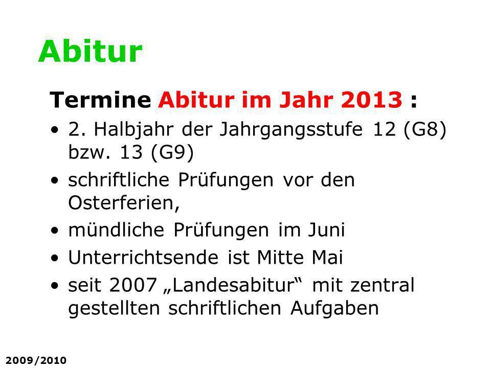 Abitur Termine Abitur im Jahr 2013 : 2. Halbjahr der Jahrgangsstufe 12 (G8) bzw. 13 (G9) schriftliche Prüfungen vor den Osterferien, mündliche Prüfung