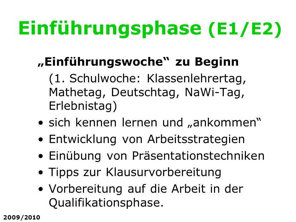 Einführungsphase (E1/E2) Einführungswoche zu Beginn (1. Schulwoche: Klassenlehrertag, Mathetag, Deutschtag, NaWi-Tag, Erlebnistag) sich kennen lernen