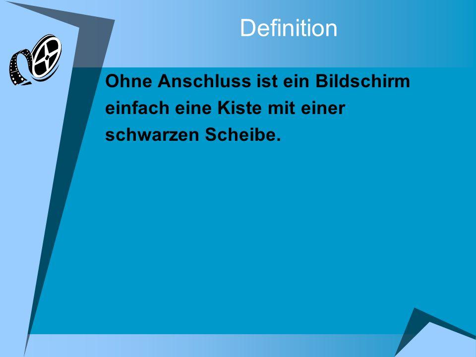 Definition Ohne Anschluss ist ein Bildschirm einfach eine Kiste mit einer schwarzen Scheibe.