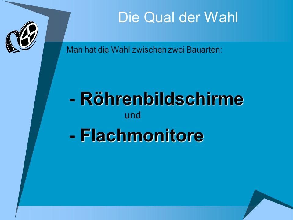 Die Qual der Wahl Man hat die Wahl zwischen zwei Bauarten: - R RR Röhrenbildschirme - F FF Flachmonitore und