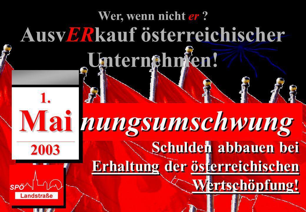 nungsumschwung AusvERkauf österreichischer Unternehmen! Schulden abbauen bei Erhaltung der österreichischen Wertschöpfung! Schulden abbauen bei Erhalt