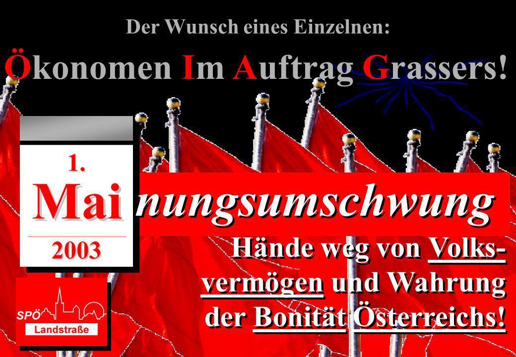 Der Wunsch eines Einzelnen: Hände weg von Volks- vermögen und Wahrung der Bonität Österreichs! Hände weg von Volks- vermögen und Wahrung der Bonität Ö