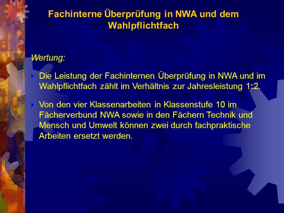 Wertung: Die Leistung der Fachinternen Überprüfung in NWA und im Wahlpflichtfach zählt im Verhältnis zur Jahresleistung 1:2. Von den vier Klassenarbei