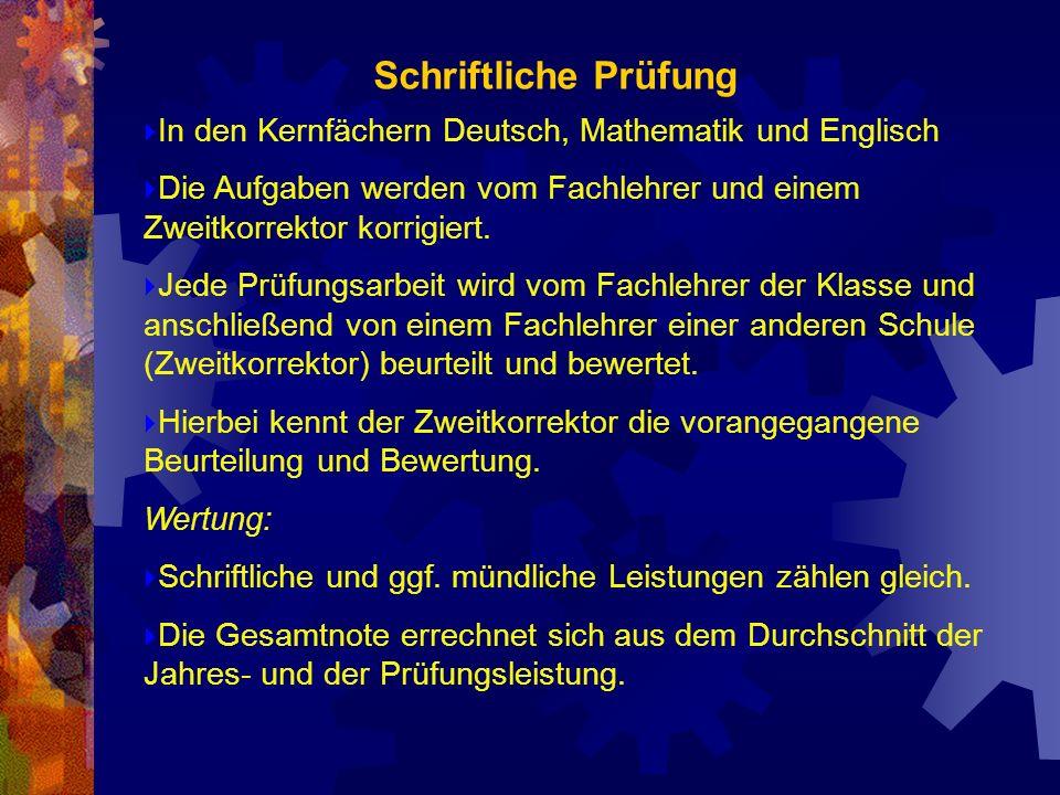 In den Kernfächern Deutsch, Mathematik und Englisch Die Aufgaben werden vom Fachlehrer und einem Zweitkorrektor korrigiert. Jede Prüfungsarbeit wird v