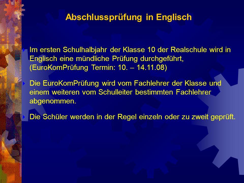 Abschlussprüfung in Englisch Im ersten Schulhalbjahr der Klasse 10 der Realschule wird in Englisch eine mündliche Prüfung durchgeführt, (EuroKomPrüfun