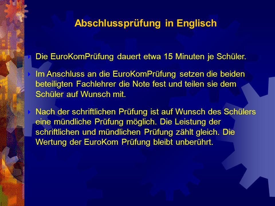 Abschlussprüfung in Englisch Die EuroKomPrüfung dauert etwa 15 Minuten je Schüler. Im Anschluss an die EuroKomPrüfung setzen die beiden beteiligten Fa