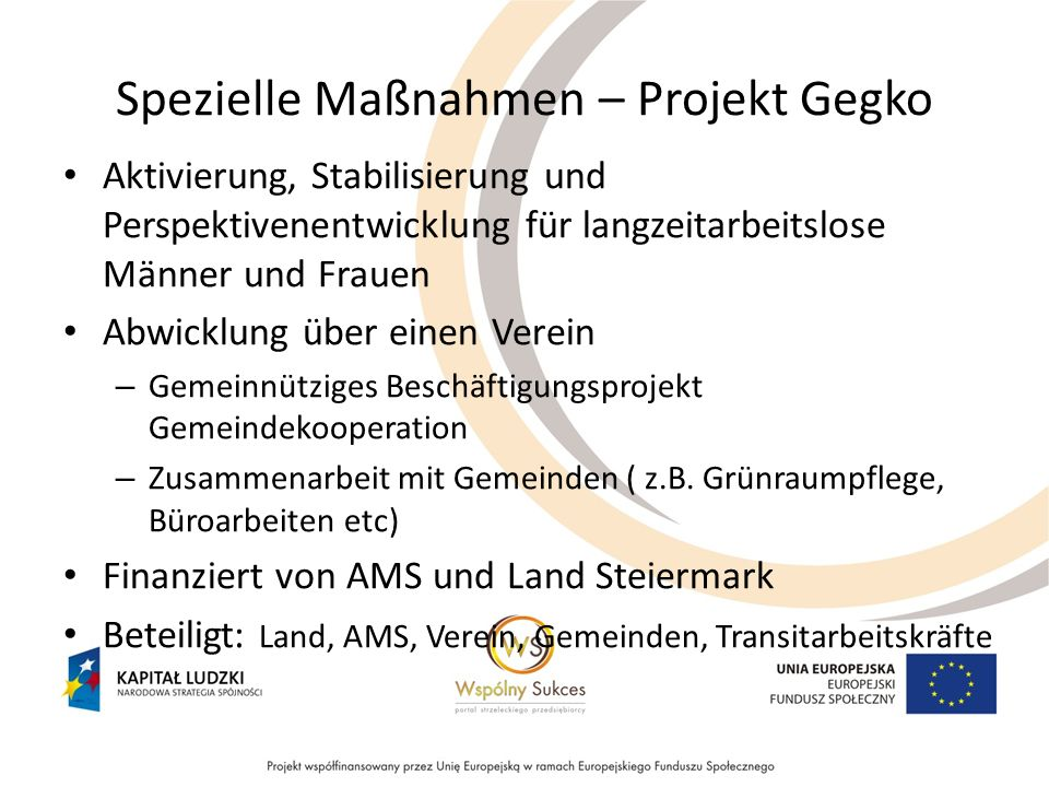 Spezielle Maßnahmen – Projekt Gegko Aktivierung, Stabilisierung und Perspektivenentwicklung für langzeitarbeitslose Männer und Frauen Abwicklung über
