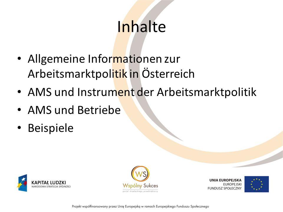 Inhalte Allgemeine Informationen zur Arbeitsmarktpolitik in Österreich AMS und Instrument der Arbeitsmarktpolitik AMS und Betriebe Beispiele