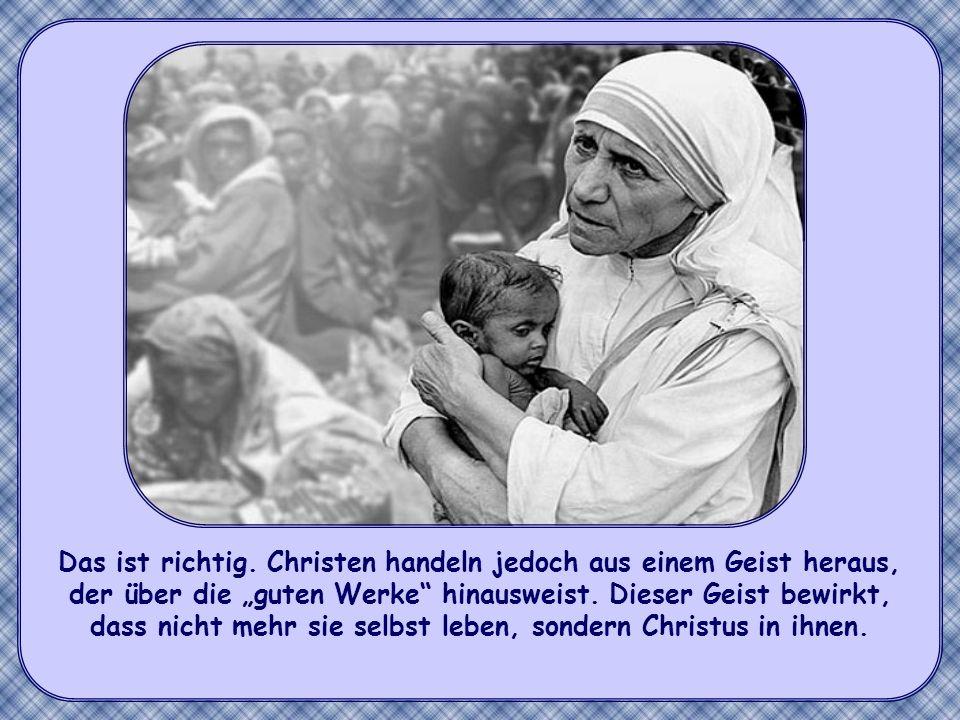 Man kann einwenden, dass das Gute in der Welt nicht allein auf die Christen zurückgeht. Auch andere setzen sich für Fortschritt und Gerechtigkeit ein.