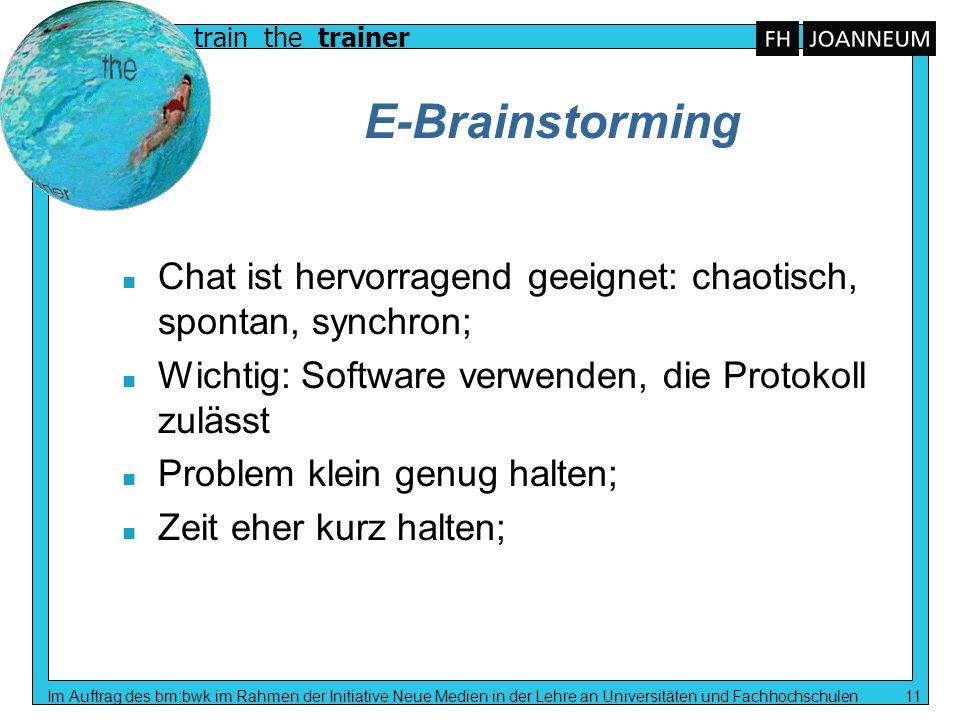 train the trainer Im Auftrag des bm:bwk im Rahmen der Initiative Neue Medien in der Lehre an Universitäten und Fachhochschulen 11 E-Brainstorming n Ch