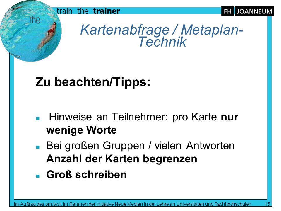 train the trainer Im Auftrag des bm:bwk im Rahmen der Initiative Neue Medien in der Lehre an Universitäten und Fachhochschulen 15 Kartenabfrage / Meta