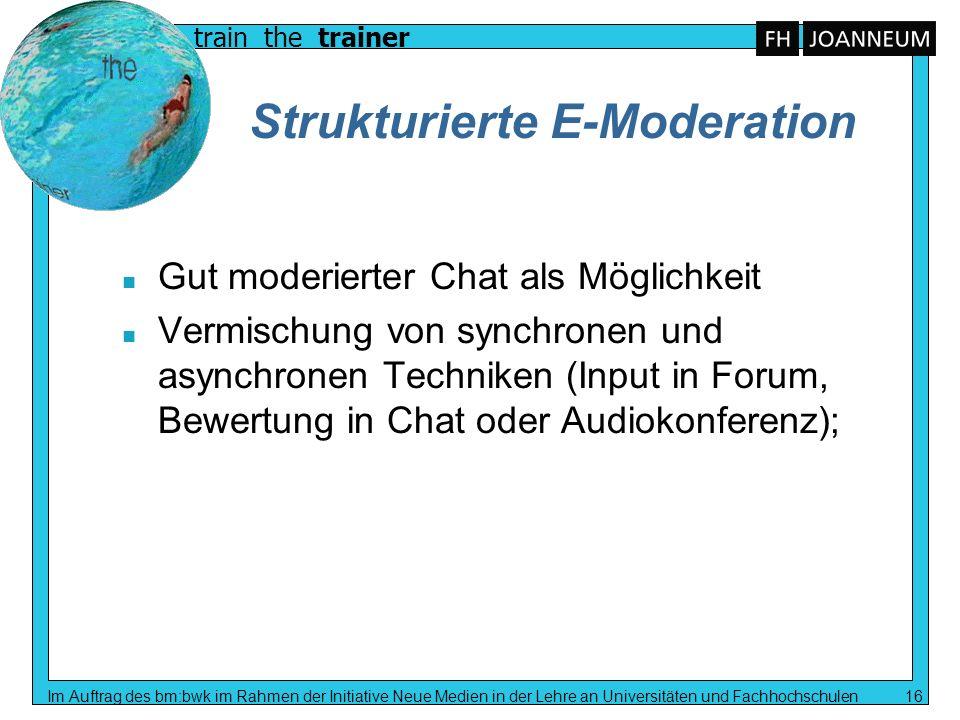 train the trainer Im Auftrag des bm:bwk im Rahmen der Initiative Neue Medien in der Lehre an Universitäten und Fachhochschulen 16 Strukturierte E-Mode