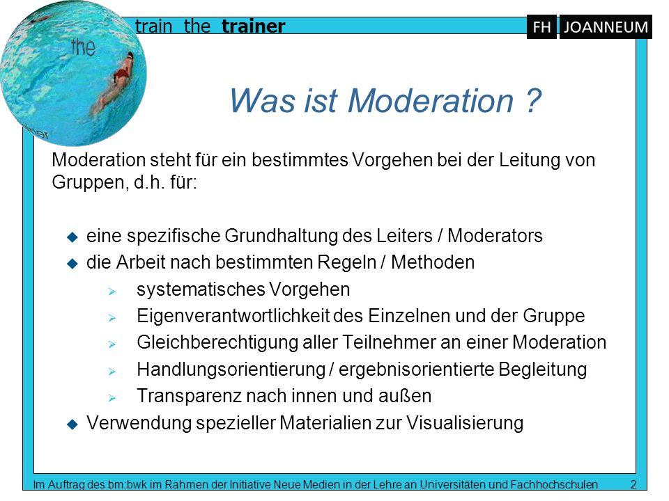 train the trainer Im Auftrag des bm:bwk im Rahmen der Initiative Neue Medien in der Lehre an Universitäten und Fachhochschulen 2 Was ist Moderation ?