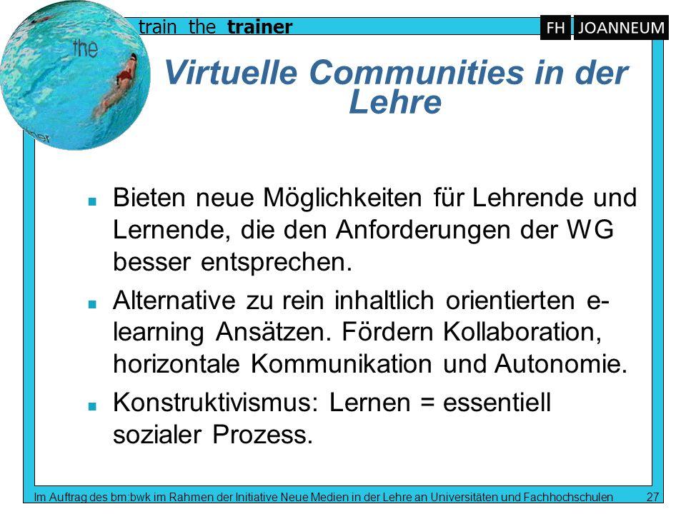 train the trainer Im Auftrag des bm:bwk im Rahmen der Initiative Neue Medien in der Lehre an Universitäten und Fachhochschulen 27 Virtuelle Communitie