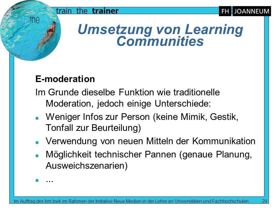 train the trainer Im Auftrag des bm:bwk im Rahmen der Initiative Neue Medien in der Lehre an Universitäten und Fachhochschulen 29 Umsetzung von Learni