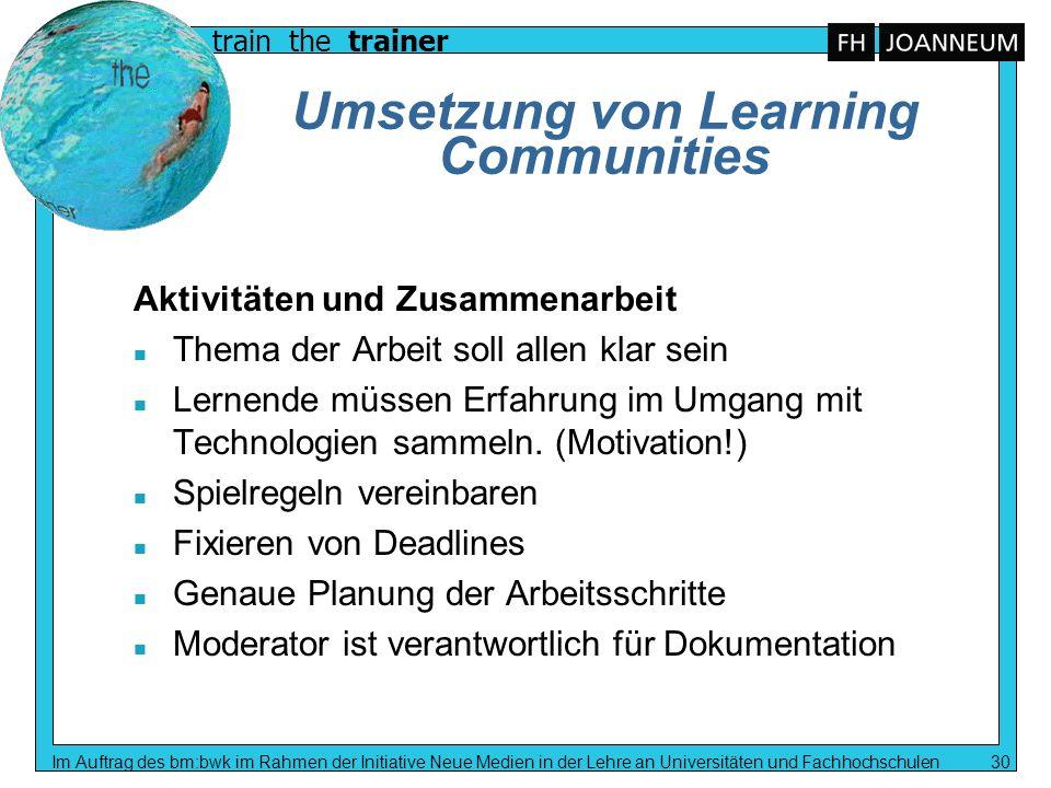 train the trainer Im Auftrag des bm:bwk im Rahmen der Initiative Neue Medien in der Lehre an Universitäten und Fachhochschulen 30 Umsetzung von Learni