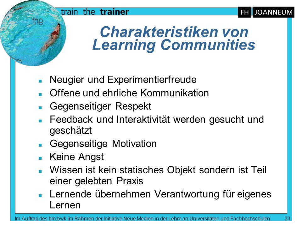 train the trainer Im Auftrag des bm:bwk im Rahmen der Initiative Neue Medien in der Lehre an Universitäten und Fachhochschulen 33 Charakteristiken von