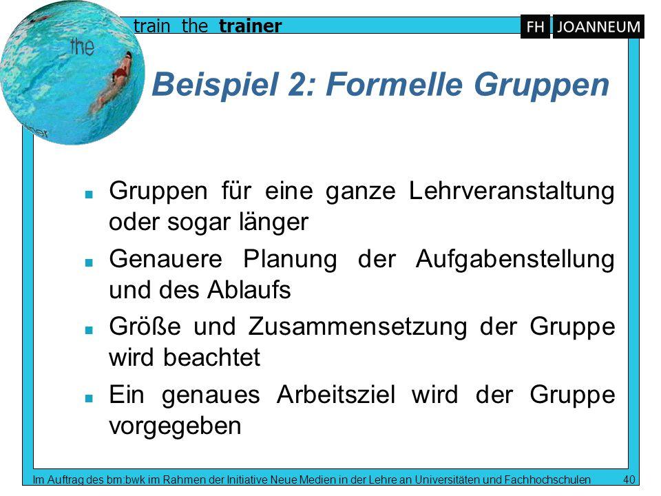 train the trainer Im Auftrag des bm:bwk im Rahmen der Initiative Neue Medien in der Lehre an Universitäten und Fachhochschulen 40 Beispiel 2: Formelle