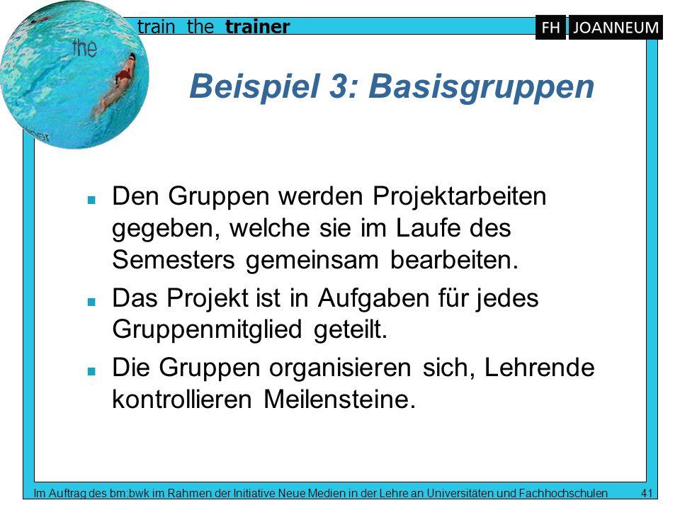 train the trainer Im Auftrag des bm:bwk im Rahmen der Initiative Neue Medien in der Lehre an Universitäten und Fachhochschulen 41 Beispiel 3: Basisgru
