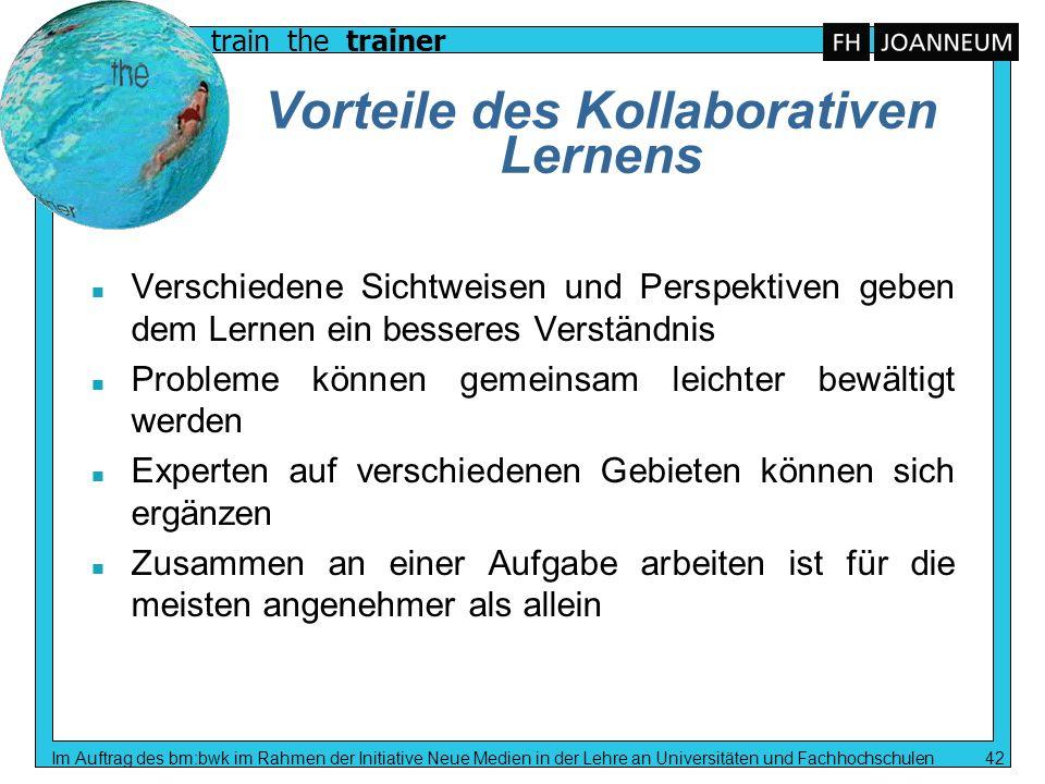 train the trainer Im Auftrag des bm:bwk im Rahmen der Initiative Neue Medien in der Lehre an Universitäten und Fachhochschulen 42 Vorteile des Kollabo