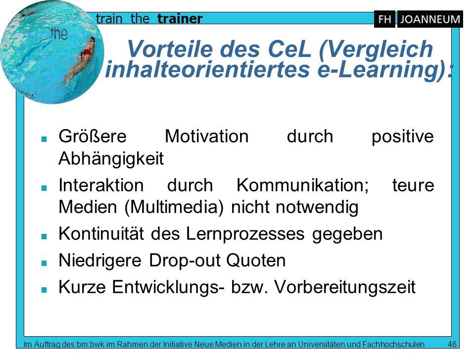 train the trainer Im Auftrag des bm:bwk im Rahmen der Initiative Neue Medien in der Lehre an Universitäten und Fachhochschulen 46 Vorteile des CeL (Ve