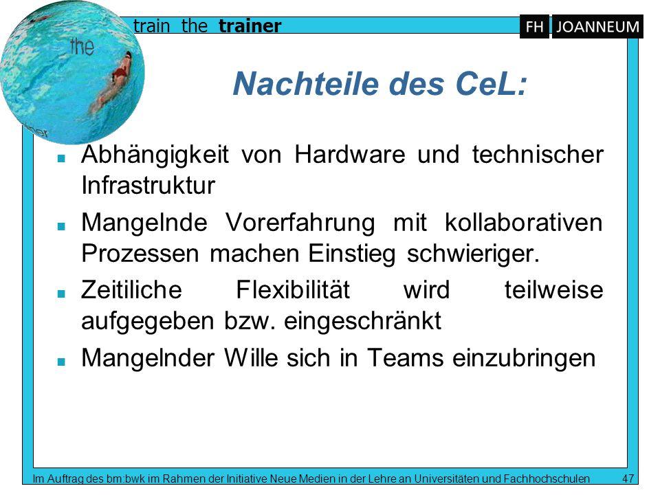 train the trainer Im Auftrag des bm:bwk im Rahmen der Initiative Neue Medien in der Lehre an Universitäten und Fachhochschulen 47 Nachteile des CeL: n