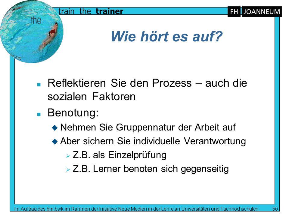 train the trainer Im Auftrag des bm:bwk im Rahmen der Initiative Neue Medien in der Lehre an Universitäten und Fachhochschulen 50 Wie hört es auf? n R
