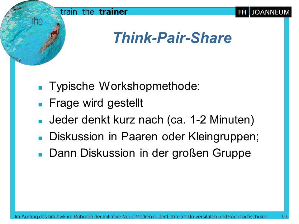 train the trainer Im Auftrag des bm:bwk im Rahmen der Initiative Neue Medien in der Lehre an Universitäten und Fachhochschulen 53 Think-Pair-Share n T