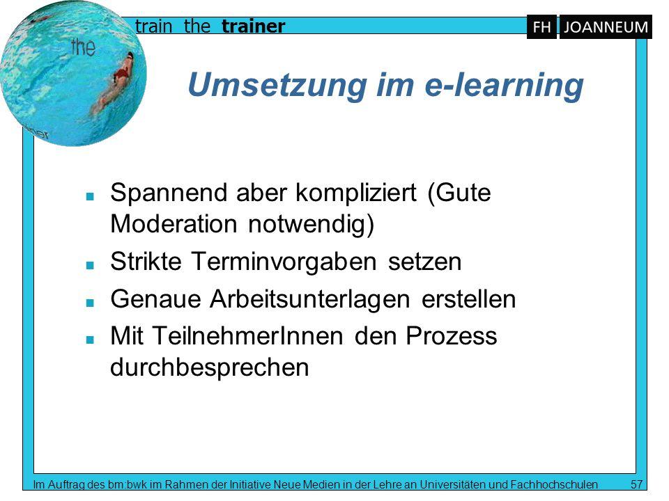 train the trainer Im Auftrag des bm:bwk im Rahmen der Initiative Neue Medien in der Lehre an Universitäten und Fachhochschulen 57 Umsetzung im e-learn