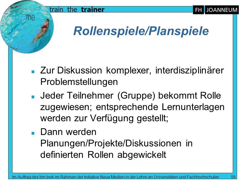 train the trainer Im Auftrag des bm:bwk im Rahmen der Initiative Neue Medien in der Lehre an Universitäten und Fachhochschulen 58 Rollenspiele/Planspi