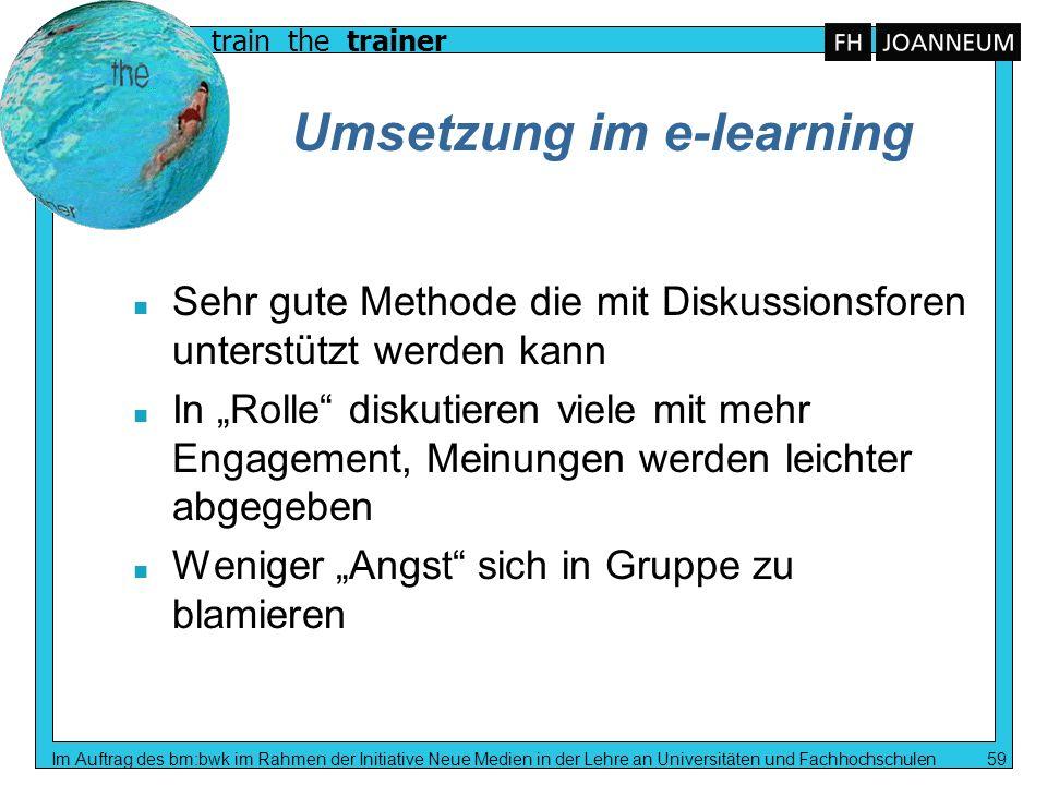 train the trainer Im Auftrag des bm:bwk im Rahmen der Initiative Neue Medien in der Lehre an Universitäten und Fachhochschulen 59 Umsetzung im e-learn