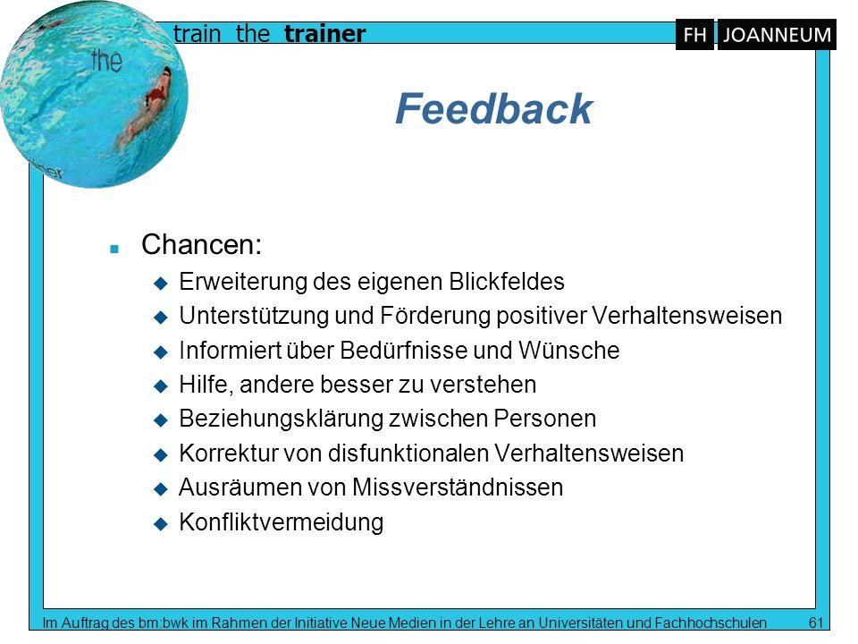 train the trainer Im Auftrag des bm:bwk im Rahmen der Initiative Neue Medien in der Lehre an Universitäten und Fachhochschulen 61 Feedback n Chancen: