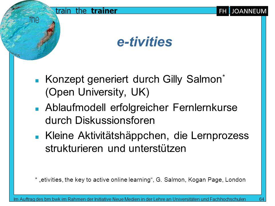 train the trainer Im Auftrag des bm:bwk im Rahmen der Initiative Neue Medien in der Lehre an Universitäten und Fachhochschulen 64 e-tivities Konzept g