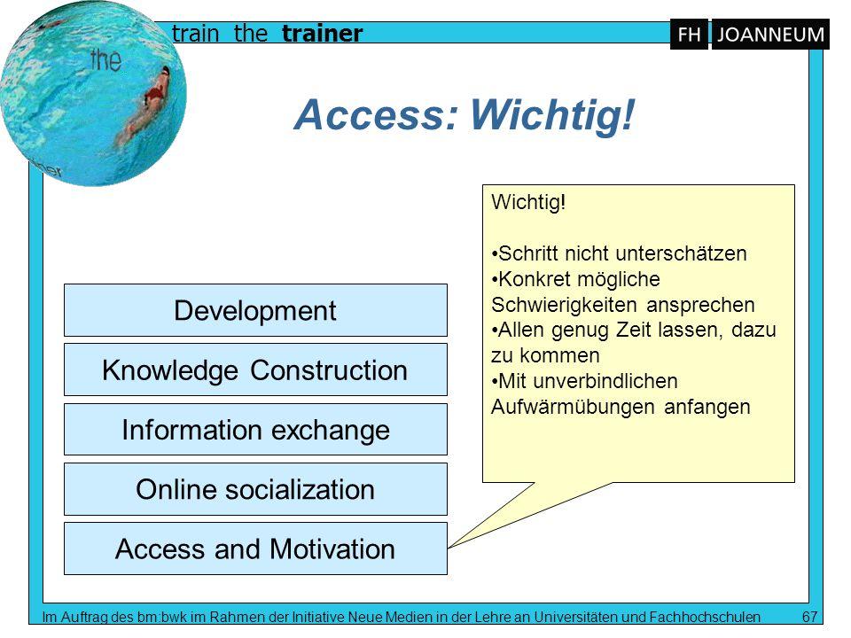 train the trainer Im Auftrag des bm:bwk im Rahmen der Initiative Neue Medien in der Lehre an Universitäten und Fachhochschulen 67 Access: Wichtig! Acc