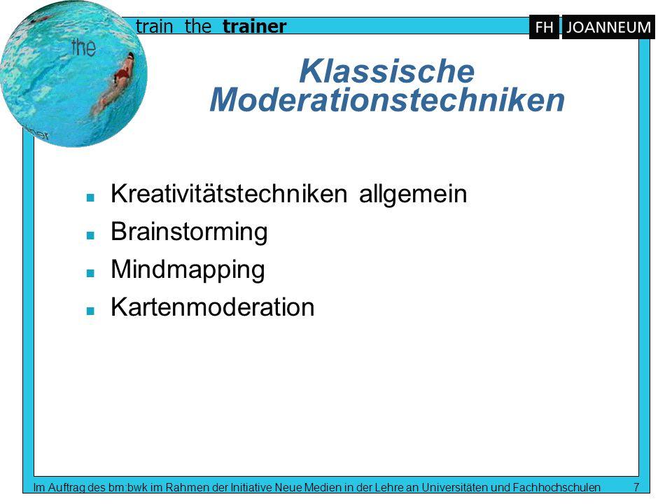 train the trainer Im Auftrag des bm:bwk im Rahmen der Initiative Neue Medien in der Lehre an Universitäten und Fachhochschulen 7 Klassische Moderation