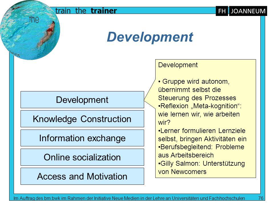 train the trainer Im Auftrag des bm:bwk im Rahmen der Initiative Neue Medien in der Lehre an Universitäten und Fachhochschulen 76 Development Access a