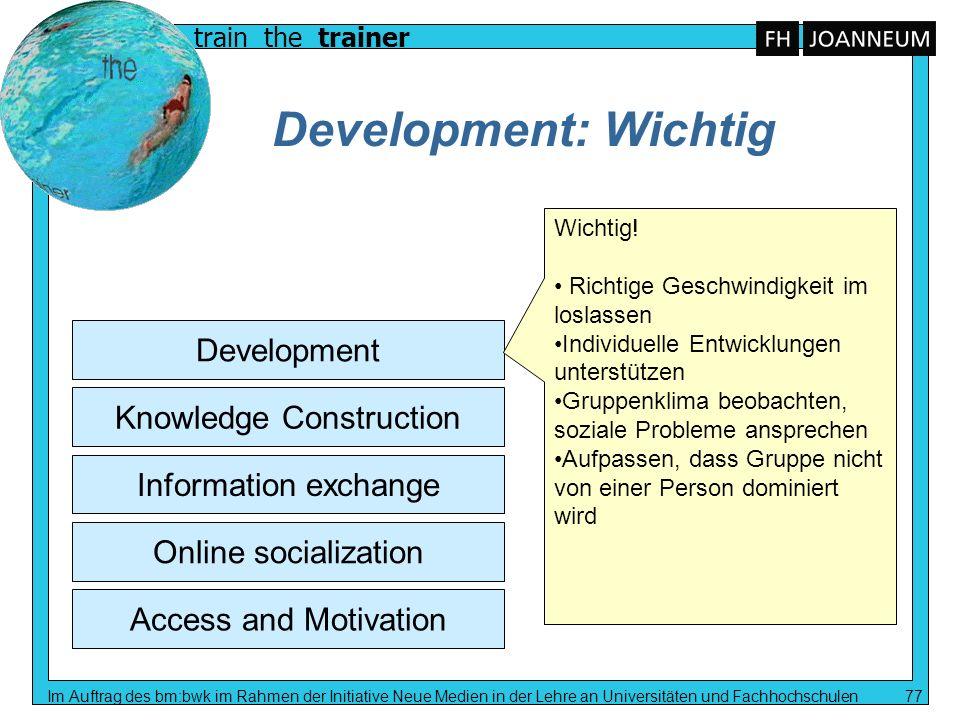 train the trainer Im Auftrag des bm:bwk im Rahmen der Initiative Neue Medien in der Lehre an Universitäten und Fachhochschulen 77 Development: Wichtig