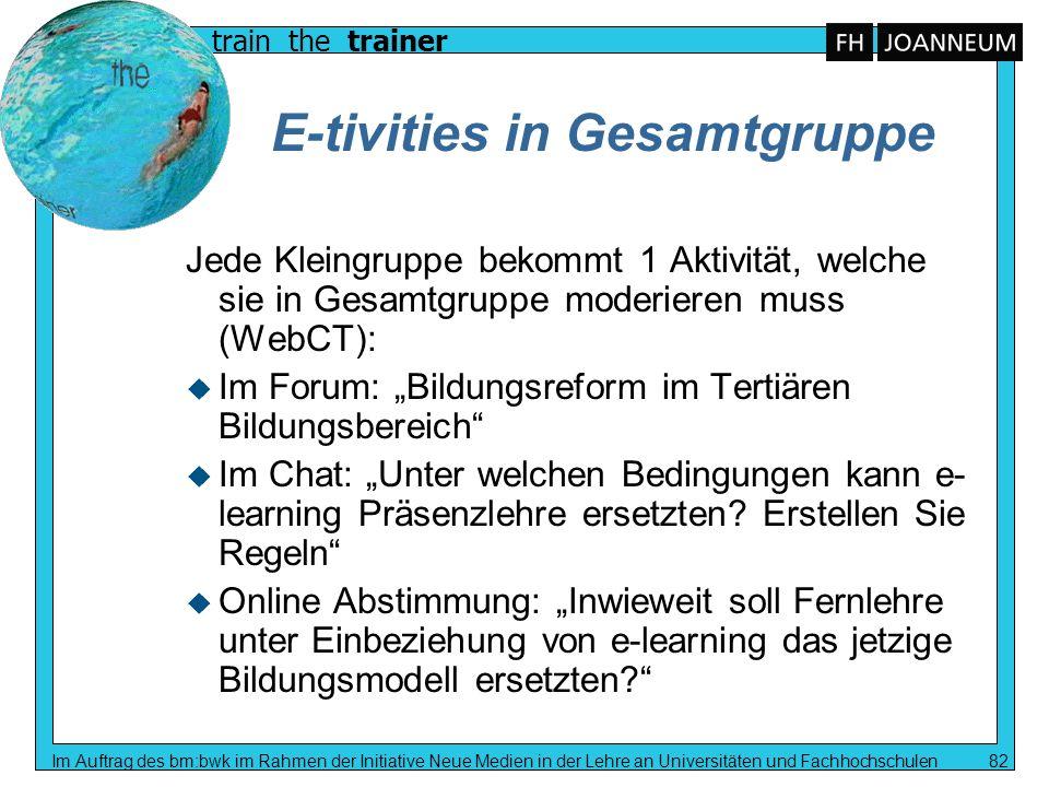 train the trainer Im Auftrag des bm:bwk im Rahmen der Initiative Neue Medien in der Lehre an Universitäten und Fachhochschulen 82 E-tivities in Gesamt